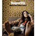 Superfly 「How Do I Survive?」 - How Do I Survive?