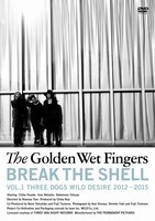 The Golden Wet Fingers、初の映像作品詳細&トレーラー解禁「野郎どもの記録」 - 『BREAK THE SHELL -VOL.1 THREE DOGS WILD DESIRE 2012 – 2015-』