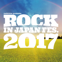 ROCK IN JAPAN FESTIVAL 2017、ライブアクト出演アーティスト最終発表